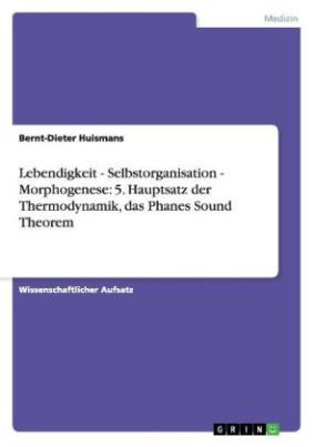 Lebendigkeit - Selbstorganisation - Morphogenese: 5. Hauptsatz der Thermodynamik, das Phanes Sound Theorem