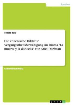 """Die chilenische Diktatur: Vergangenheitsbewältigung im Drama """"La muerte y la doncella"""" von Ariel Dorfman"""