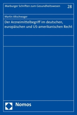 Der Arzneimittelbegriff im deutschen, europäischen und US-amerikanischen Recht