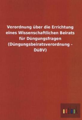 Verordnung über die Errichtung eines Wissenschaftlichen Beirats für Düngungsfragen (Düngungsbeiratsverordnung - DüBV)