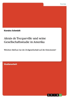 Alexis de Tocqueville und seine Gesellschaftsstudie in Amerika