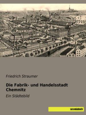 Die Fabrik- und Handelsstadt Chemnitz