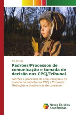 Padrões/Processos de comunicação e tomada de decisão nas CPCJ/Tribunal