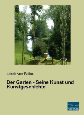 Der Garten - Seine Kunst und Kunstgeschichte