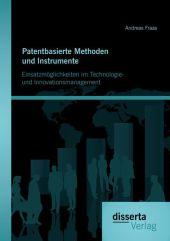 Patentbasierte Methoden und lnstrumente: Einsatzmöglichkeiten im Technologie- und lnnovationsmanagement