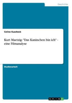 """Kurt Maetzig: """"Das Kaninchen bin ich"""" - eine Filmanalyse"""