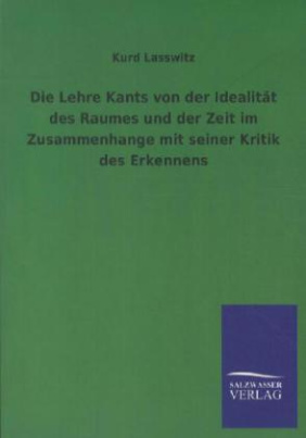 Die Lehre Kants von der Idealität des Raumes und der Zeit im Zusammenhange mit seiner Kritik des Erkennens
