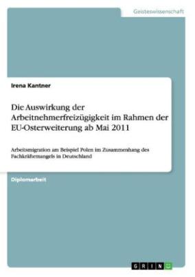 Die Auswirkung der Arbeitnehmerfreizügigkeit im Rahmen der EU-Osterweiterung ab Mai 2011