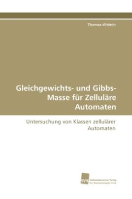 Gleichgewichts- und Gibbs-Masse für Zelluläre Automaten
