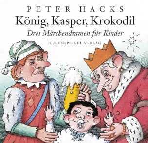 König, Kasper, Krokodil. Drei Märchendramen für Kinder