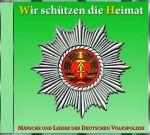 Wir schützen die Heimat - Märsche und Lieder der Deutschen Volkspolizei