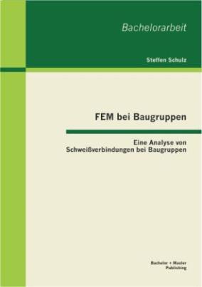 FEM bei Baugruppen: Eine Analyse von Schweißverbindungen bei Baugruppen