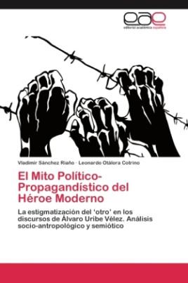 El Mito Político-Propagandístico del Héroe Moderno