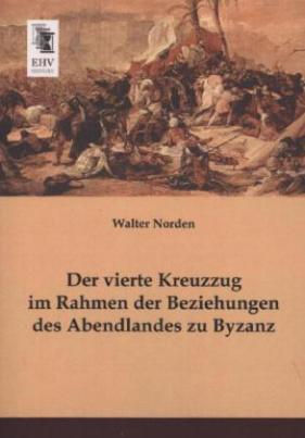 Der vierte Kreuzzug im Rahmen der Beziehungen des Abendlandes zu Byzanz