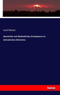 Geschichte und Methodik des Schulwesens im talmudischen Altertume