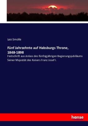 Fünf Jahrzehnte auf Habsburgs Throne, 1848-1898