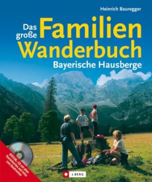 Das große Familienwanderbuch, Bayerische Hausberge, m. CD-ROM