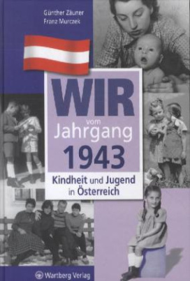 Wir vom Jahrgang 1943 - Kindheit und Jugend in Österreich