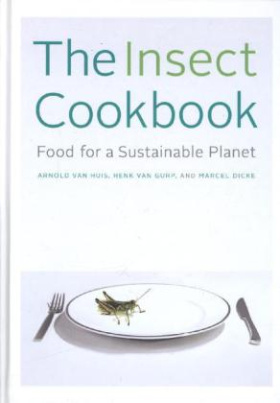 The Insect Cookbook - Food for a Sustainable Planet