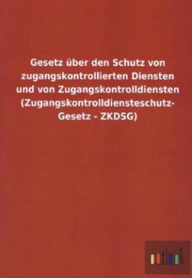Gesetz über den Schutz von zugangskontrollierten Diensten und von Zugangskontrolldiensten (Zugangskontrolldiensteschutz-Gesetz - ZKDSG)