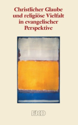 Christlicher Glaube und religiöse Vielfalt in evangelischer Perspektive