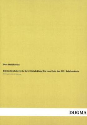 Bücherliebhaberei in ihrer Entwicklung bis zum Ende des XIX. Jahrhunderts
