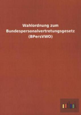 Wahlordnung zum Bundespersonalvertretungsgesetz (BPersVWO)