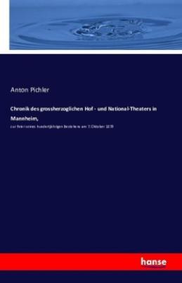 Chronik des grossherzoglichen Hof - und National-Theaters in Mannheim,