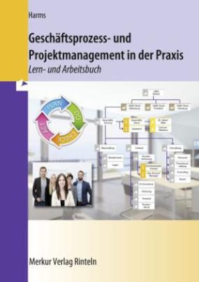 Geschäftsprozess- und Projektmanagement in der Praxis