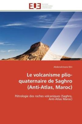Le volcanisme plio-quaternaire de Saghro (Anti-Atlas, Maroc)
