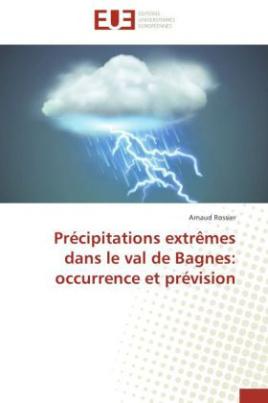Précipitations extrêmes dans le val de Bagnes: occurrence et prévision