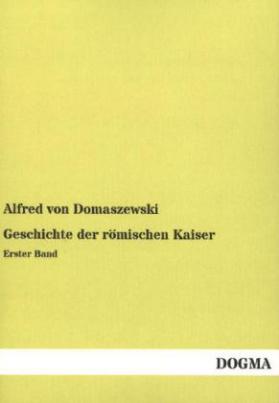 Geschichte der römischen Kaiser. Bd.1