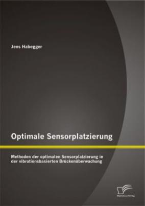 Optimale Sensorplatzierung: Methoden der optimalen Sensorplatzierung in der vibrationsbasierten Brückenüberwachung
