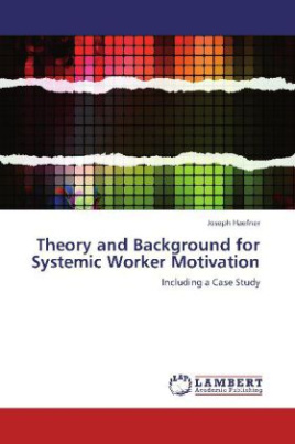 Theory and Background for Systemic Worker Motivation