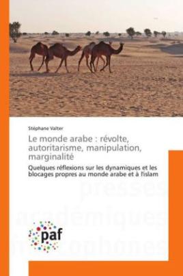 Le monde arabe : révolte, autoritarisme, manipulation, marginalité