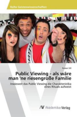 Public Viewing - als wäre man 'ne riesengroße Familie